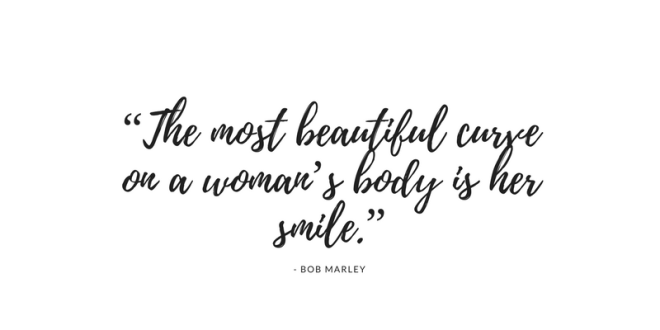 """The most beautiful curve on a woman's body is her smile."""