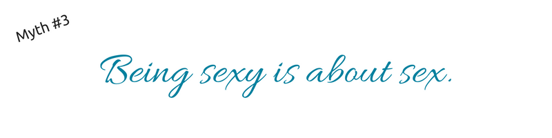 being sexy is about sex